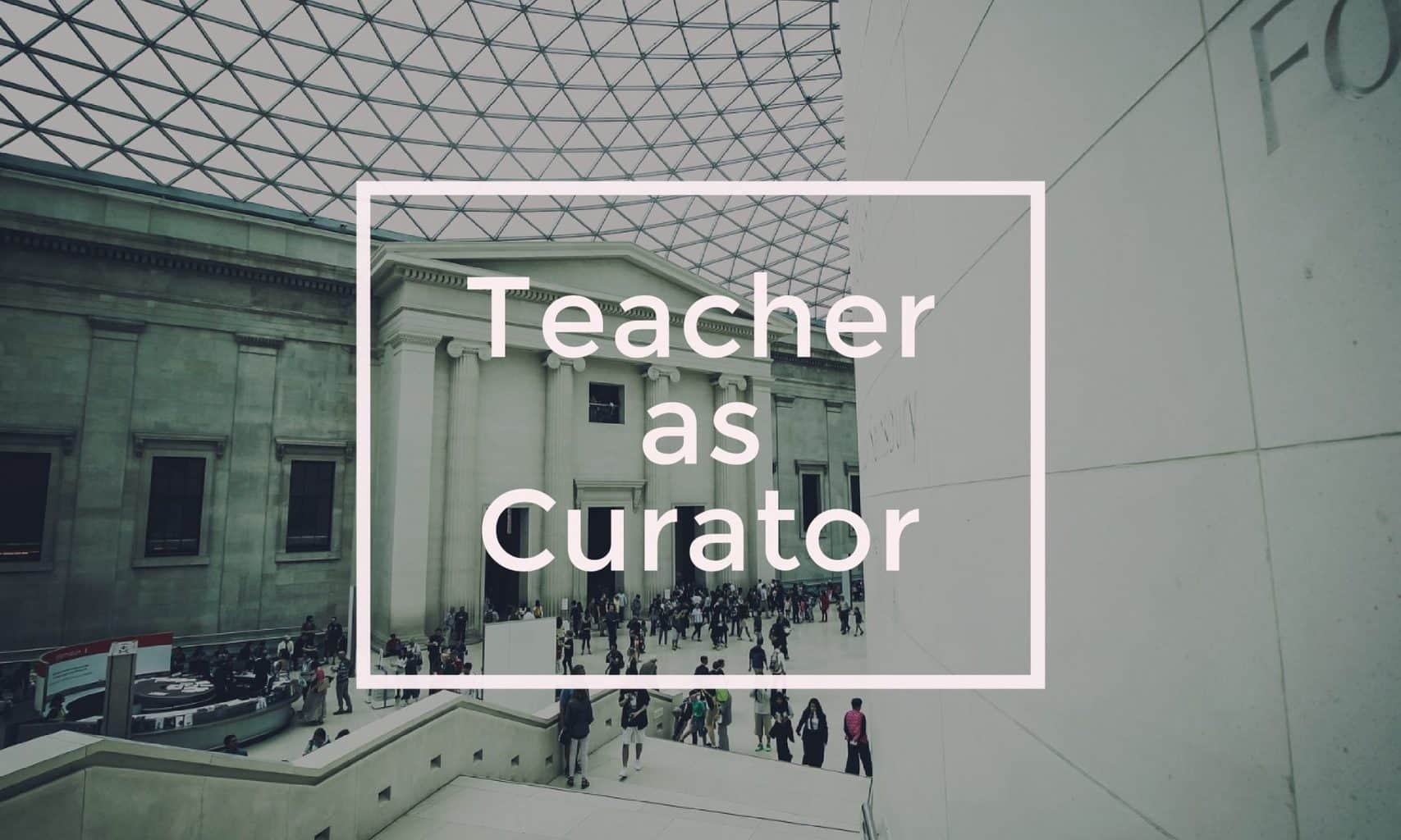Teacher as curator