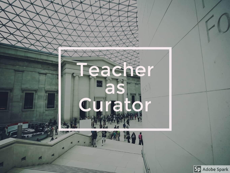 Teacher as curator