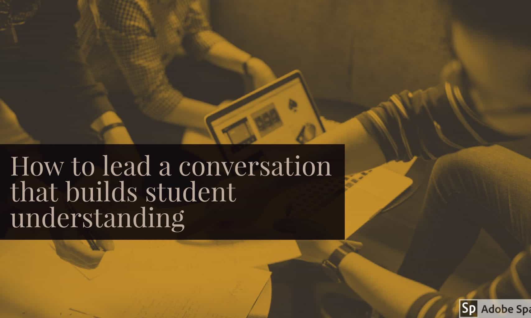 How to lead a conversation that builds student understanding