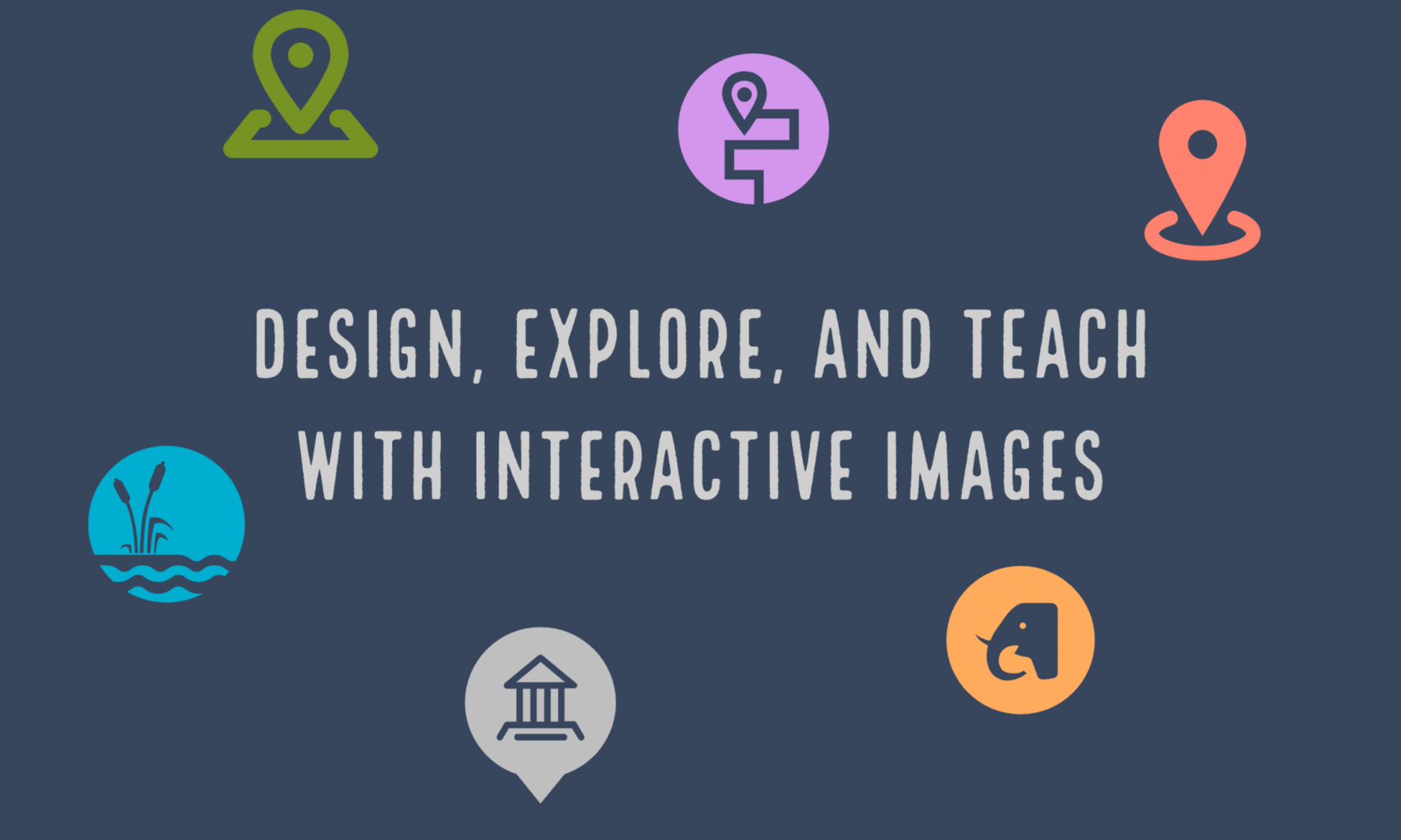 Design, Explore, and Teach with Interactive Images