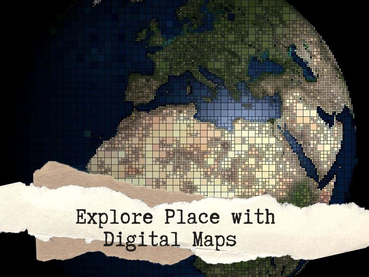 Explore Place with Digital maps